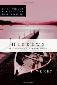 Hebrews (N. T. Wright for Everyone Bible Study Guides) by N. T. Wright. $8.00. Series - N. T. Wright for Everyone Bible Study Guides. Publisher: IVP Connect (July 22, 2010). Publication: July 22, 2010
