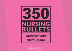 Here are 350 nursing bullets about Maternal and Child Health Nursing.