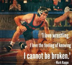 """l love wrestling. I love the feeling of knowing I can't be broken."""