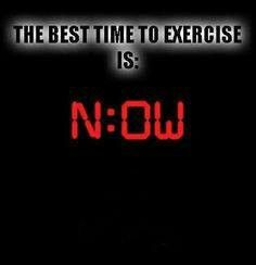Exercise now.