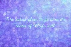 Image from http://www.embracinghome.com/graphics/the-safest-place-to-be-is-in-the-center-of-gods-will.jpg.