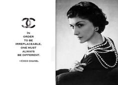 """Coco Chanel quote """"In order to be irreplaceable, one must always be different"""""""