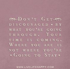 Don't get discouraged by what you're going through. Your time is coming. Where you are is not where you're going to stay. by deeplifequotes,...