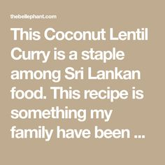 This Coconut Lentil Curry is a staple among Sri Lankan food. This recipe is something my family have been eating for years and has never failed to please.