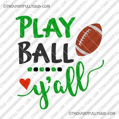 Play Ball Yall football SVG, png, dxf and eps cutting file. Fun football design for your wearable creations such as t-shirts, sweatshirts or hats, or use on cups, mugs, in scrapbooking, cards, bags, vinyl decals, wall décor, signs, and more. Change to your team colors if you want and