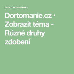 Dortomanie.cz • Zobrazit téma - Různé druhy zdobení
