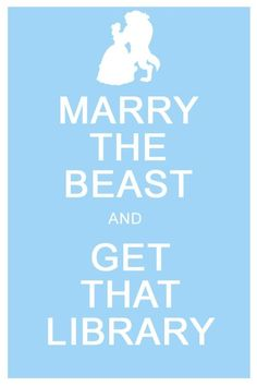 Marry the Beast & get that library. Just do it!! #geek