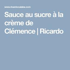Sauce au sucre à la crème de Clémence | Ricardo