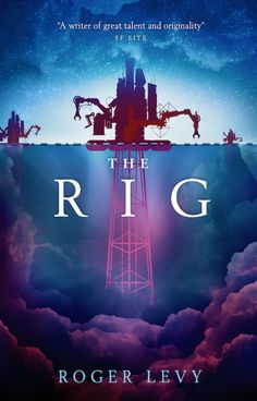 The Rig by Roger Levy - Released May 08, 2018 #scifi