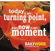 """""""Today is My Turning Point"""" from Daily Word. In his book, """"Finding Yourself in Transition,"""" author Robert Brumet explores the spiritual opportunities inherent in life's transitions and provides us a model for navigating our way through. Click the pic for insights into navigating change with grace."""
