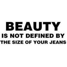 Beauty is NOT defined by the size of your jeans. Eff Your beauty standards society