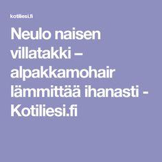 Neulo naisen villatakki – alpakkamohair lämmittää ihanasti - Kotiliesi.fi
