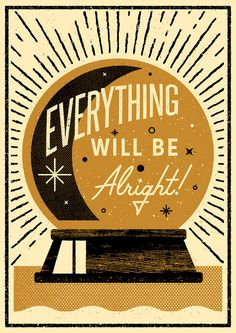EVERYTHING WILL BE ALRIGHT                                                                                                                                                                                 More