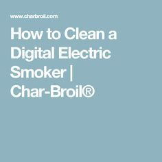 How to Clean a Digital Electric Smoker | Char-Broil®
