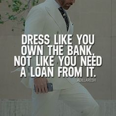 Dress like you own the bank, not like you need a loan from it. How do you feel about this? >> @adillaresh for more! #adillaresh
