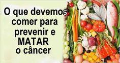 O Que Devemos Comer Para Prevenir E Matar O Câncer! - Leia e Descubra!