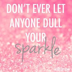 don't ever let anyone dull your sparkle #quotes