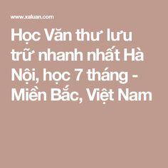 Học Văn thư lưu trữ nhanh nhất Hà Nội, học 7 tháng - Miền Bắc, Việt Nam