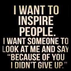 Inspire... That is the women I use to be, and will again be!