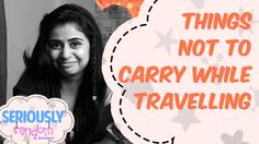 Things Not To Carry While Travelling || Seriously Random With Geetanjali
