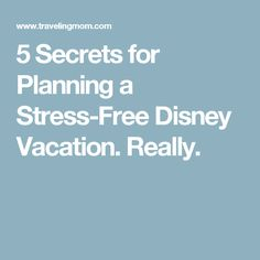 5 Secrets for Planning a Stress-Free Disney Vacation. Really.