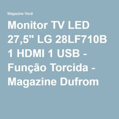 "Monitor TV LED 27,5"" LG 28LF710B 1 HDMI 1 USB - Função Torcida - Magazine Dufrom"