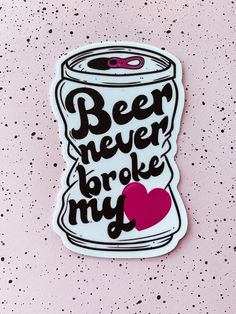 Beer Never Broke My Heart 3 x 2 Vinyl Sticker - Country Music Sticker 155303887196524380 Beer Table, Beer Pong Tables, Diy Table, Niklas, Cooler Painting, Country Music, Country Concerts, Photo Wall Collage, Tapas