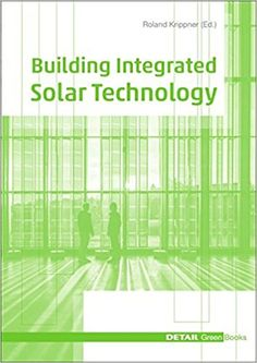 Building-integrated solar technology : architectural design with photovoltaics and solar thermal energy / Roland Krippner (ed.) ; auhtors: Gerd Becker [i 8 més] Munich : Edition Detail, [2017]
