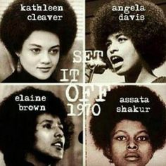 Kathleen Cleaver, Angela Davis, Elaine Brown, Assata Shakur, activists for the Black Panther Party.