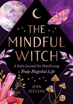 The Mindful Witch: A Daily Journal for Manifesting a Truly Magickal Life A guided journal for the growing number of witchcraft practitioners intentions concentrate energy towards your goals. Set a positive one today.