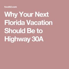 Why Your Next Florida Vacation Should Be to Highway 30A