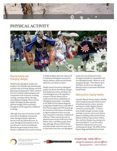 Physical Activity Fact Sheet - This fact sheet identifies daily activities such as hunting, fishing, food gathering and preparation, games, and competitions as part of traditional lifestyles that maintained physical strength, fitness, and health throughout all life stages. It includes several suggestions for increasing physical activity for both children and adults, and provides links to organizations that support active living.
