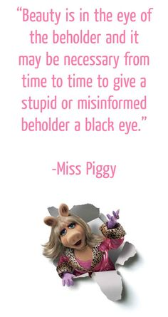 Miss Piggy and her fists will fix society.