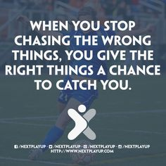 When you stop chasing the wrong things...