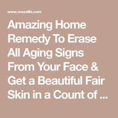 Amazing Home Remedy To Erase All Aging Signs From Your Face & Get a Beautiful Fair Skin in a Count of Days Younger Skin, Younger Looking Skin, Good Stretches, Wrinkle Remedies, Wrinkled Skin, Medical Help, Prevent Wrinkles, Facial Cleansing, Facial Care