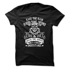 Race The Rain Ride The Wind Chase The Sunset Only A Biker Undestand
