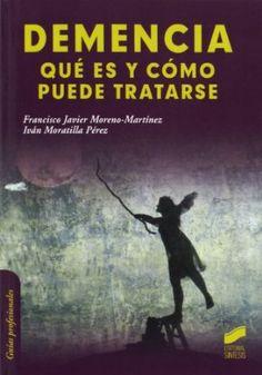 Demencia : qué es y cómo puede tratarse / Francisco Javier Moreno-Martínez, Iván Moratilla Pérez