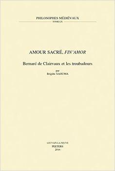 Amour sacré, fin'amor : Bernard de Clairvaux et les troubadours / par Brigitte Saouma - Leuven : Peeters, 2016