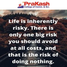 """Life is #inherently risky. There is only one big risk you should avoid at all costs, and that is the #risk of doing nothing"" #Motivation #education #life #prakashcollage"