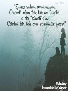 """Şunu sakın unutmayın: Önemli olan tek bir an vardır, o da """"şimdi""""dir. En önemli an şu andır çünkü bir tek ona sözümüz geçer. – Lev Nikolayeviç Tolstoy / İnsan Ne İle Yaşar #kitap #alıntı #sözler"""