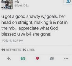 U got a good shawty with goals and her head on straight and she stay out the mix be grateful for wat God blessed u with Post Quotes, Words Quotes, Wise Words, Me Quotes, Funny Quotes, Sayings, Random Quotes, Qoutes, Talking Quotes
