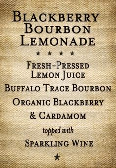 Blackberry Bourbon Lemonade. Lemon Juice, Bourbon, Blackberry, Cardamom, Sparkling Wine.