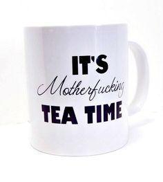 It's Motherfucking Tea Time Funny White Coffee Mug