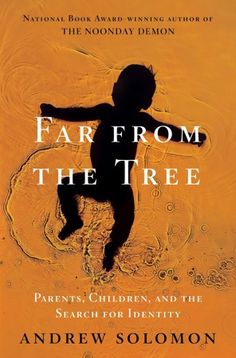 Far From the Tree: Parents, Children, and the Search for Identity' by Andrew Solomon