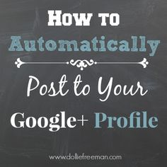 How to Automatically Post to Your Google+ Profile - From one blogger to another - www.dolliefreeman.com