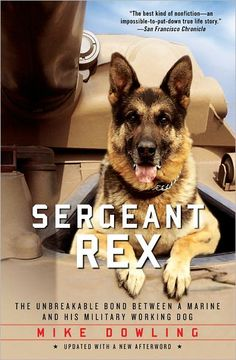 Sergeant Rex: The Unbreakable Bond Between a Marine and His Military Working Dog - Can't put it down reading.