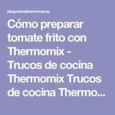 Cómo preparar tomate frito con Thermomix - Trucos de cocina Thermomix Trucos de cocina Thermomix