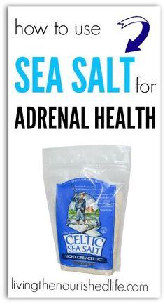 Adrenal Fatigue Tips: Use Sea Salt for Adrenal Health - The Nourished Life