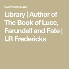 Library | Author of The Book of Luce, Farundell and Fate | LR Fredericks