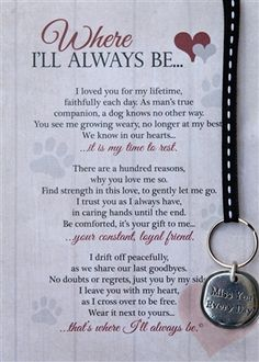 Where I'll Always Be – Dog Memorial Keychain Beautiful Pet Bereavement Gift when you have to say good bye to your beloved friend. Pet Quotes Dog, Pet Poems, Pet Loss Quotes, Losing A Dog Quotes, Baby Quotes, Animal Quotes, Lost Dog Quotes, Dog Death Quotes, Dog Grief